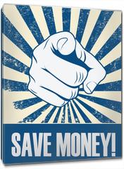 Obraz na płótnie canvas - Save money motivational poster with hand pointing on grunge vintage vector background.